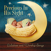 Precious In His Sight: Lullabies And Worship Songs von Various Artists