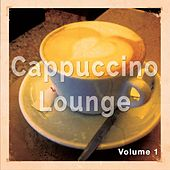 Cappuccino Lounge, Vol. 1 (Relaxed Coffee Tunes) by Various Artists