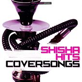 Shisha Hits Coversongs by Various Artists