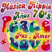 Música Hippie Años 70's. Peace & Love. Paz , Amor y Harmonía von Various Artists