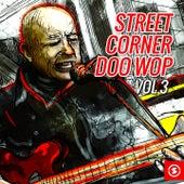 Street Corner Doo Wop, Vol. 3 by Various Artists