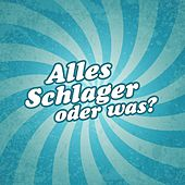 Alles Schlager oder was? by Various Artists