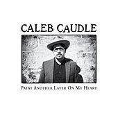 Paint Another Layer On My Heart by Caleb Caudle