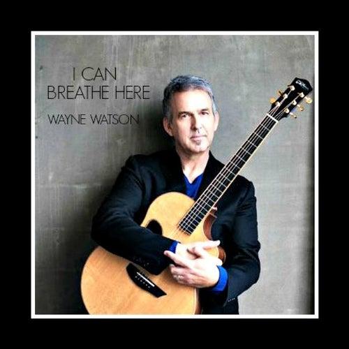 I Can Breathe Here by Wayne Watson