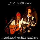 Weekend Willie Nelson by J. K. Coltrain