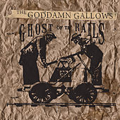 Ghost of the Rails by The God Damn Gallows