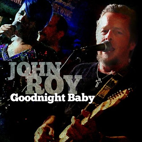 Goodnight Baby - Single by John Roy
