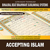 Accepting Islam: Combination of Subliminal & Learning While Sleeping Program (Positive Affirmations, Isochronic Tones & Binaural Beats) by Binaural Beat Brainwave Subliminal Systems