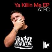 Ya Killin Me EP by ATFC