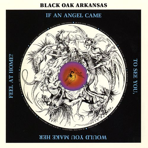 If An Angel Came To See You Would You Make Her Feel At Home? by Black Oak Arkansas