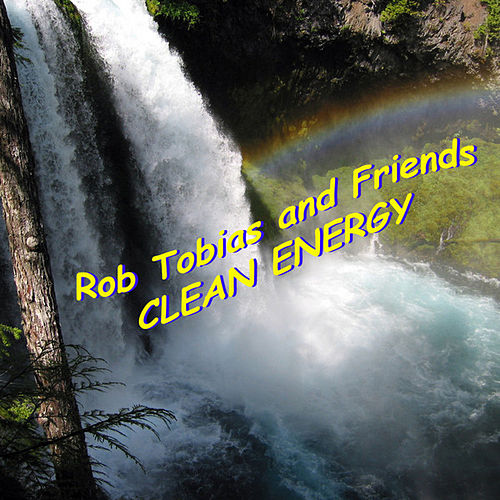 Clean Energy - Single by Rob Tobias and Friends