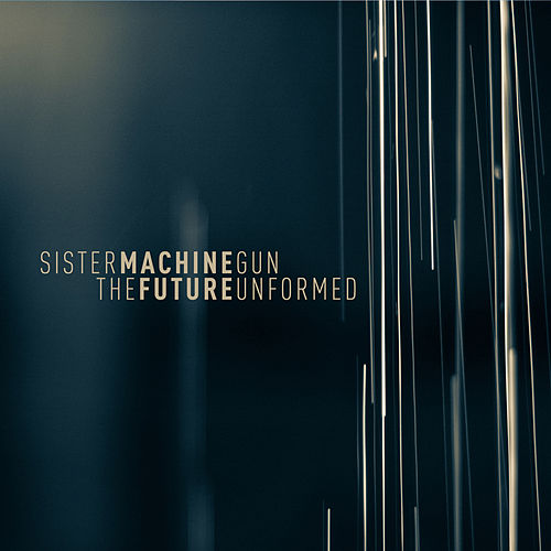 The Future Unformed by Sister Machine Gun