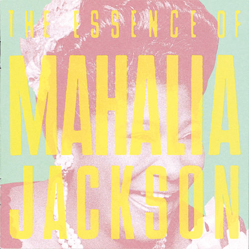 The Essence of Mahalia Jackson by Mahalia Jackson