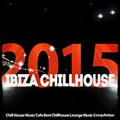 Ibiza Chillhouse: Chill House Music Cafe Best Chillhouse Lounge Music Compilation 2015 by Various Artists