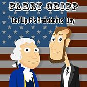 Get up It's Presidents' day by Parry Gripp