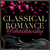 Classical Romance: Tchaikovsky by Various Artists