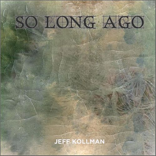 So Long Ago by Jeff Kollman