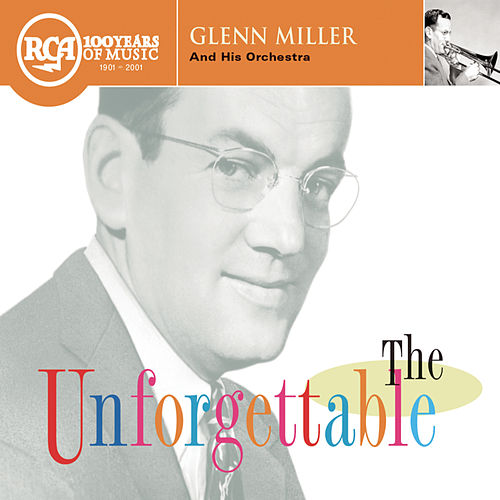 The Unforgettable Glenn Miller by Glenn Miller