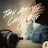 The Art of Chilling Out, Vol. 2 by Various Artists