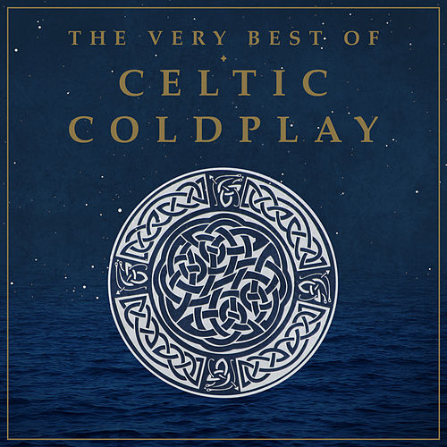 The Very Best of Celtic Coldplay by Celtic Angels