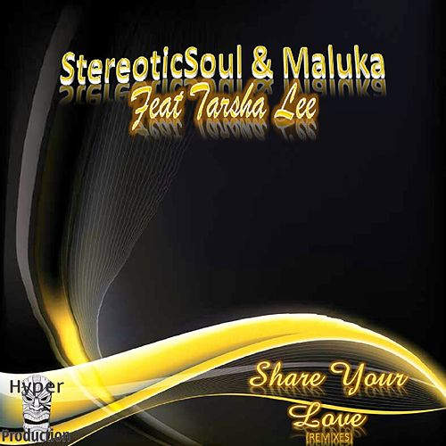 Share Your Love (Remixes) (feat. Tarsha Lee) by StereoticSoul