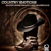 Country Emotions (Country Songs for Happy Light Hearted Days) by Various Artists