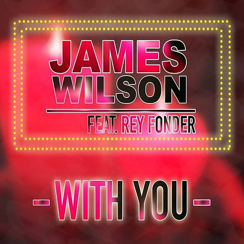 With You (feat. Rey Fonder) - Single by James Wilson