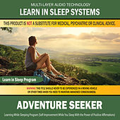 Adventure Seeker: Learning While Sleeping Program (Self-Improvement While You Sleep With the Power of Positive Affirmations) by Binaural Beat Brainwave Subliminal Systems