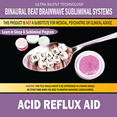 Acid Reflux Aid: Combination of Subliminal & Learning While Sleeping Program (Positive Affirmations, Isochronic Tones & Binaural Beats) by Binaural Beat Brainwave Subliminal Systems