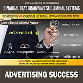 Advertising Success: Combination of Subliminal & Learning While Sleeping Program (Positive Affirmations, Isochronic Tones & Binaural Beats) by Binaural Beat Brainwave Subliminal Systems