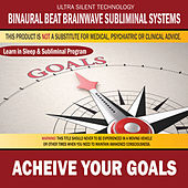 Acheive Your Goals: Combination of Subliminal & Learning While Sleeping Program (Positive Affirmations, Isochronic Tones & Binaural Beats) by Binaural Beat Brainwave Subliminal Systems