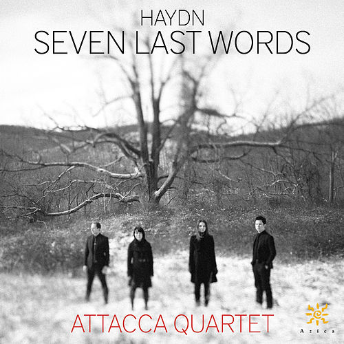 Haydn: The 7 Last Words of Christ, Hob. XX:2 by Attacca Quartet
