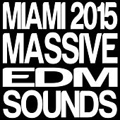 Miami 2015 Massive EDM Sounds by Various Artists