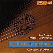 Johann Kropfgans (1708-C.1770): Lute Concerto, Sonatas & Divertimentos by Lute John Schneiderman