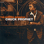 The Hurting Buisness by Chuck Prophet