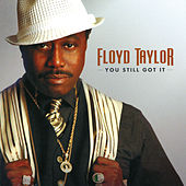 You Still Got It by Floyd Taylor