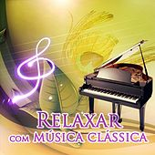 Relaxar com Música Clássica - Música Ambiente para Relaxamento e Meditação, Yoga, Música para Dormir, Livro de Leitura, Música para Estresse, Música de Fundo by Relaxar Música Academia