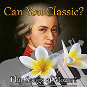 Can You Classics? Play Songs of Mozart – Learn to Play Piano or Violin with Famous Composer, Deliberate Practice, Classical Music Lessons, Active Listening, Talent Development by Hard Work Academy