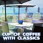 Cup of Coffee with Classics – Classical Music to Restaurants and Coffee Shops, Breaks at Work, Relaxation and Rest After Work with Classics, Meet Friends, Workout Plans, Stress Relief by Coffee Time House