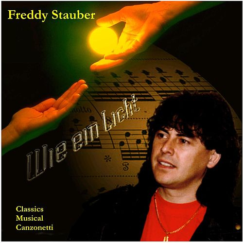 Wie ein Licht - Classics, Musicals, Canzonetti by Freddy Stauber