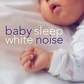 Baby Sleep White Noise:  Ultimate Album to Help Babies Sleep Through the Night by Natural White Noise Relaxation