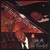 Chris Gillespie Live At the Carlyle by Chris Gillespie