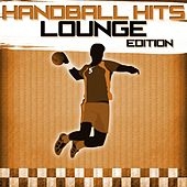 Handball Hits - Lounge Edition by Various Artists