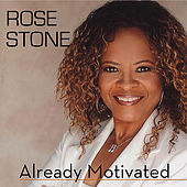 Already Motivated by Rose Stone