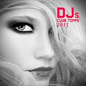 Djs Club Tipps 2015 by Various Artists