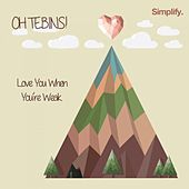 Love You When You're Weak by Oh Tebins