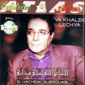 Ya khalek lechya by Hachemi Guerouabi