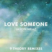 Love Someone (9 Theory Remixes) by Jason Mraz