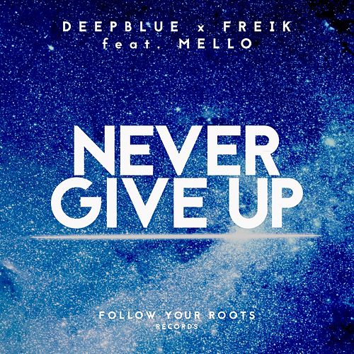 Never Give Up (feat. Mello) by Deep Blue