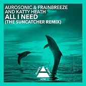 All I Need (The Suncatcher Remix) by Aurosonic